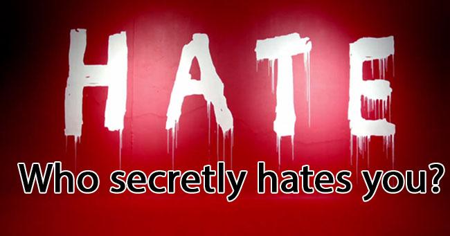 Who secretly hates you?